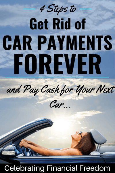 4 Steps to Get Rid of Car Payments Forever and Pay Cash For Your Next Car