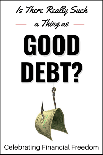 Is There Really Such a Thing as Good Debt?