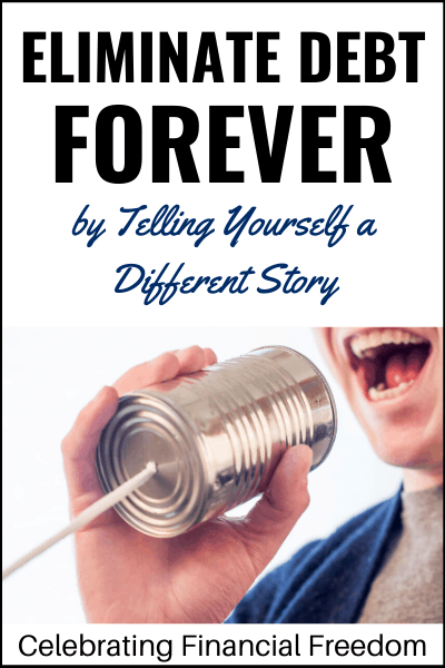 Eliminate Debt Forever by Telling Yourself a Different Story