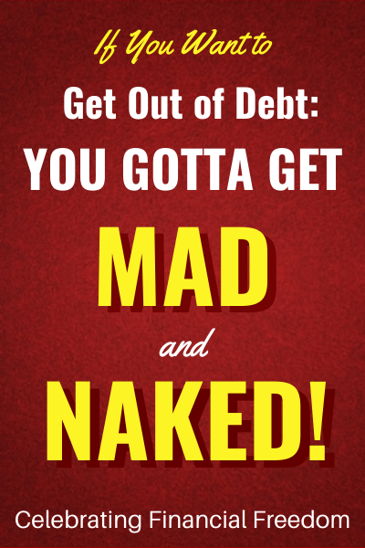 How Do You Get Out of Debt Part 1- Get Mad and Naked!