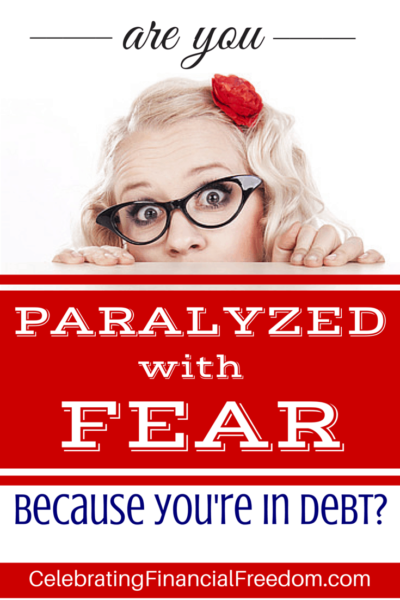 Are You Paralyzed With Fear Because You're in Debt?