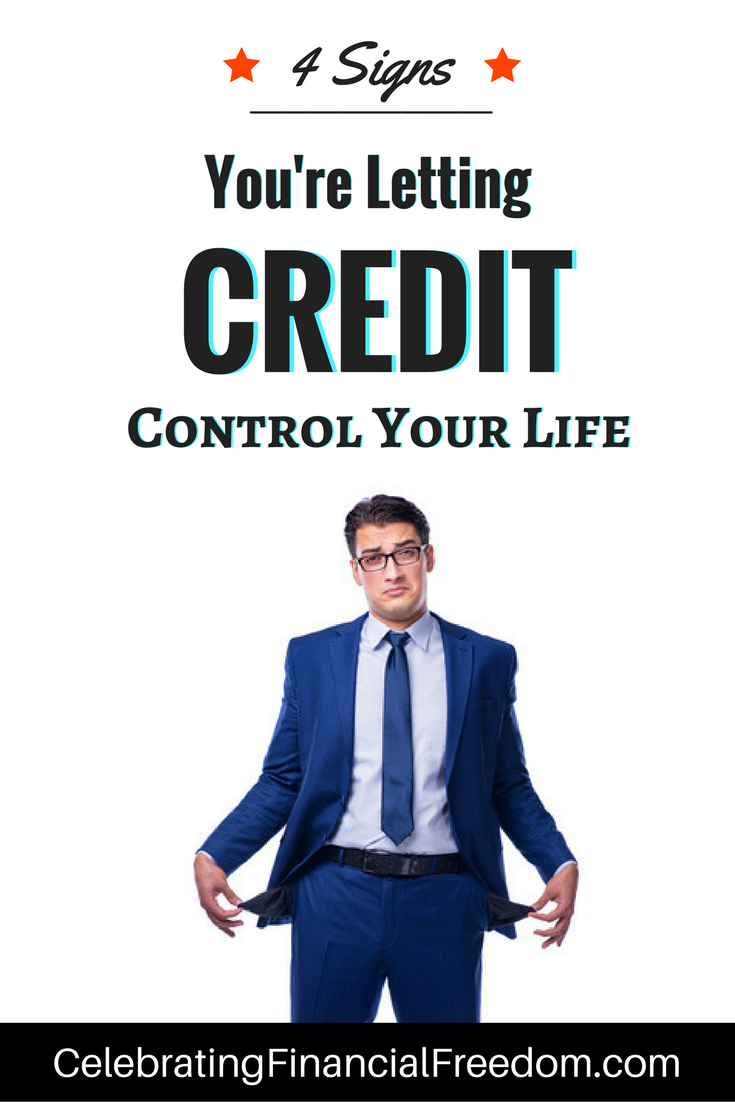 4 Signs You're Letting Credit Run Your Life