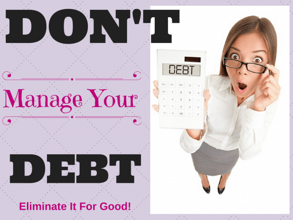 Don't Manage Debt eliminate debt
