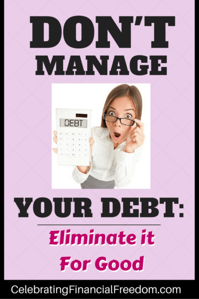 Don't Manage Your Debt, Eliminate It For Good