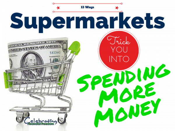 13 Ways Supermarkets Trick You Into Spending More Money