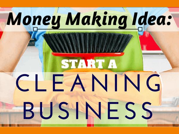 Money Making Idea Start a Cleaning Business Make Money