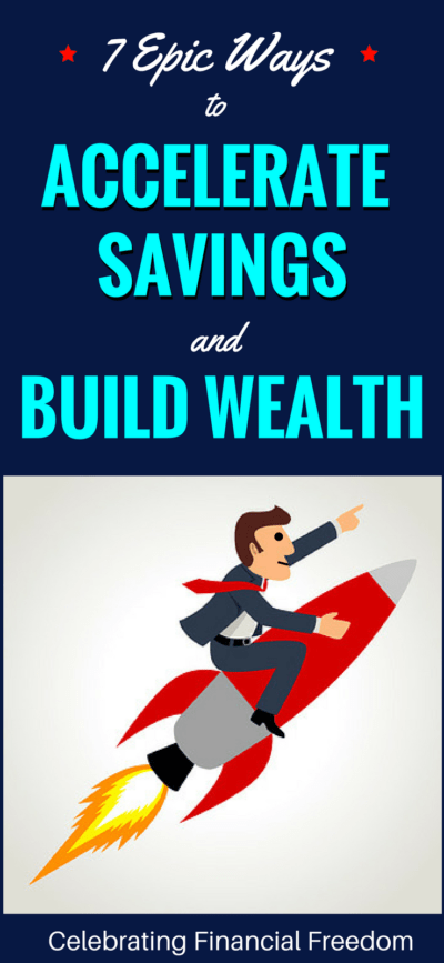 7 Epic Ways to Accelerate Your Savings and Build Wealth