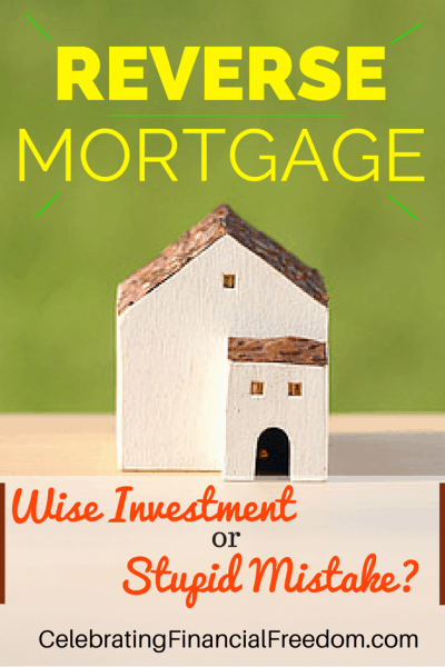 Reverse Mortgage- Wise Investment or Stupid Mistake