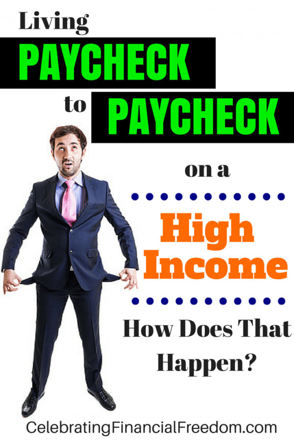 Living Paycheck to Paycheck on a High Income- How Does That Happen?