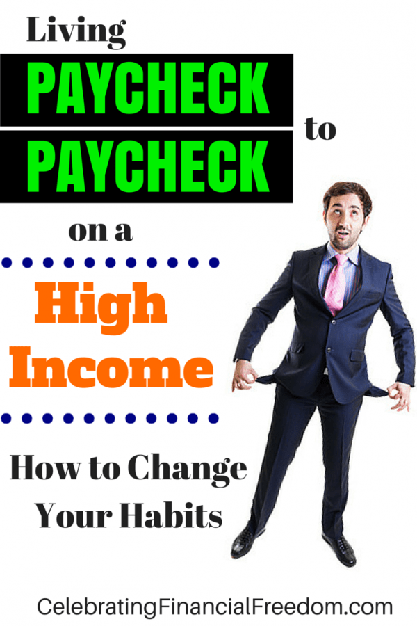 Living Paycheck to Paycheck on a High Income- How to Change Your Habits