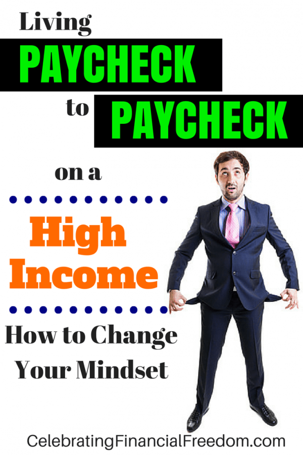 Living Paycheck to Paycheck on a High Income- How to Change Your Mindset