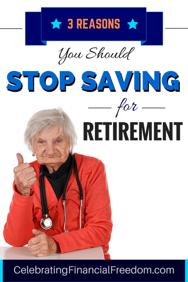 3 Reasons You Should Stop Saving Money for Retirement