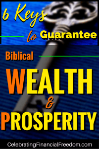 6 Keys to Guarantee Biblical Wealth and Prosperity