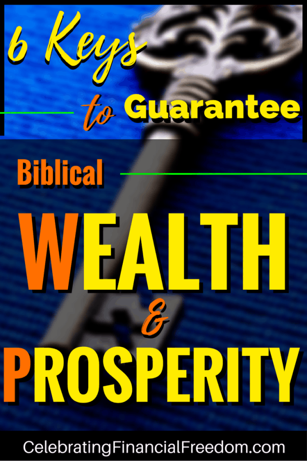 6 Keys to Guarantee Biblical Wealth and Prosperity - Celebrating