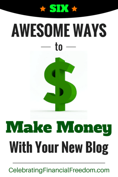 Six Awesome Ways to Make Money With Your New Blog