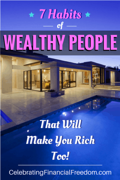 7 Habits of Wealthy People That Will Make You Rich Too!