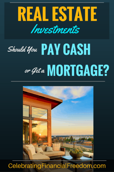 Real Estate Investments- Should You Pay Cash or Get a Mortgage