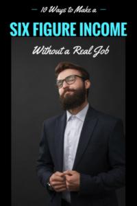 10 Ways to Make a Six-Figure Income Without a Real Job