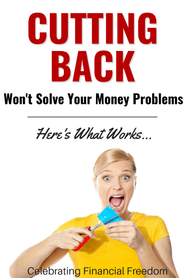 Cutting Back Won't Solve Your Money Problems- Here's What Works