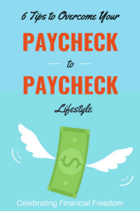 6 Tips to Overcome Your Paycheck to Paycheck Lifestyle