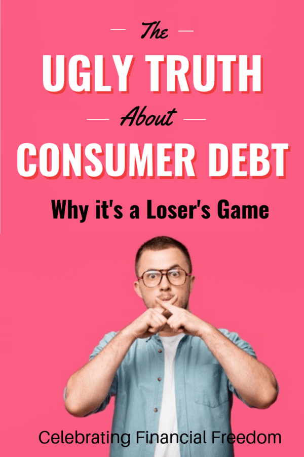 The Ugly Truth About Consumer Debt + Why it's a Loser's Game