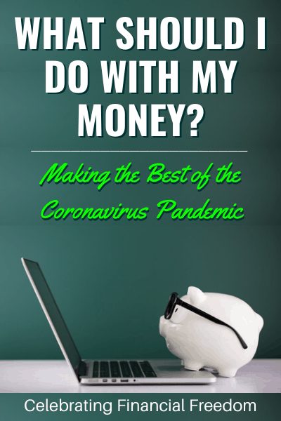 What Should I Do with My Money- Making the Best of the Coronavirus COVID-19 Pandemic