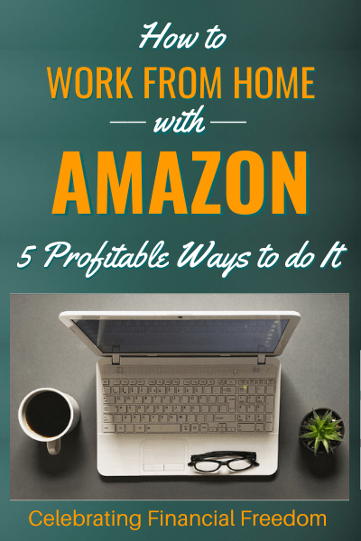 How to Work from Home with Amazon- 5 Profitable Ways to Do it